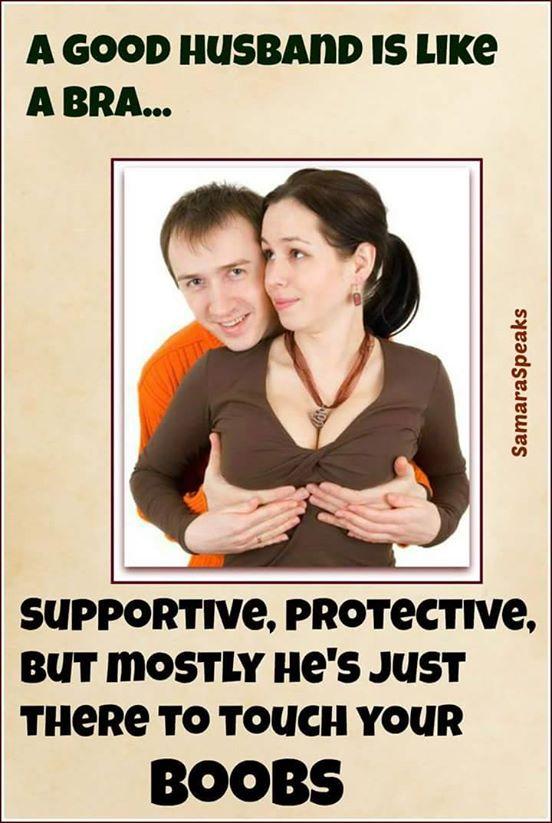 A good husband is like a bra.jpg