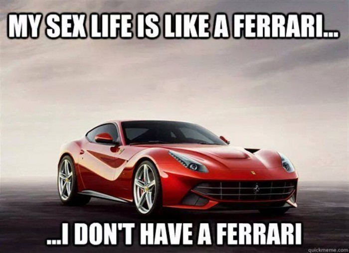 My sex life is like a ferrari.jpg