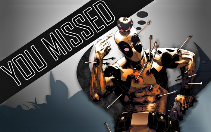 deadpool you missed 700x438 deadpool – you missed