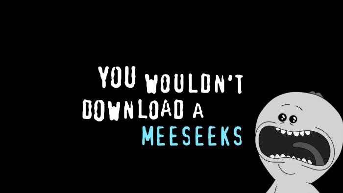 you wouldn't download a meeseeks.jpg