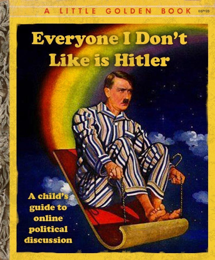 Everyone I dont like is Hitler 720x871 Everyone I dont like is Hitler