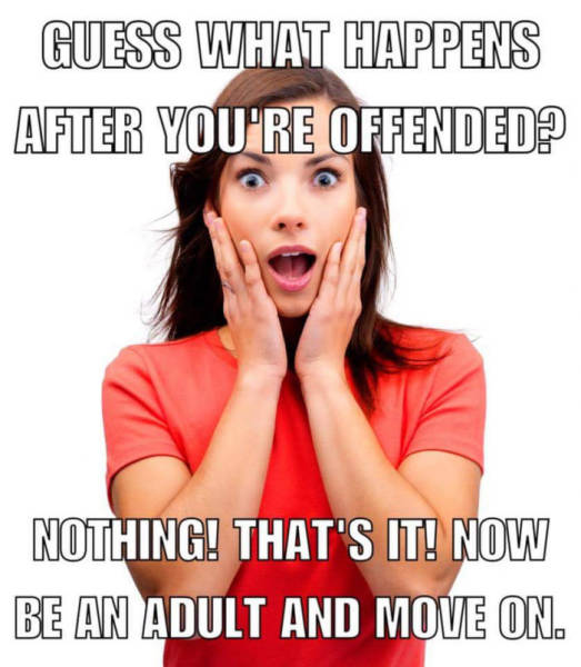 guess what happens after you're offended.jpg