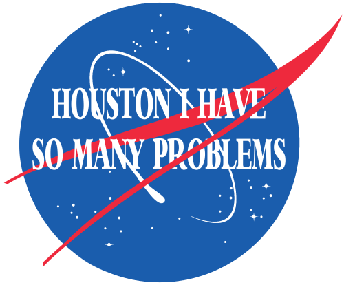 houston I have so many problems.png
