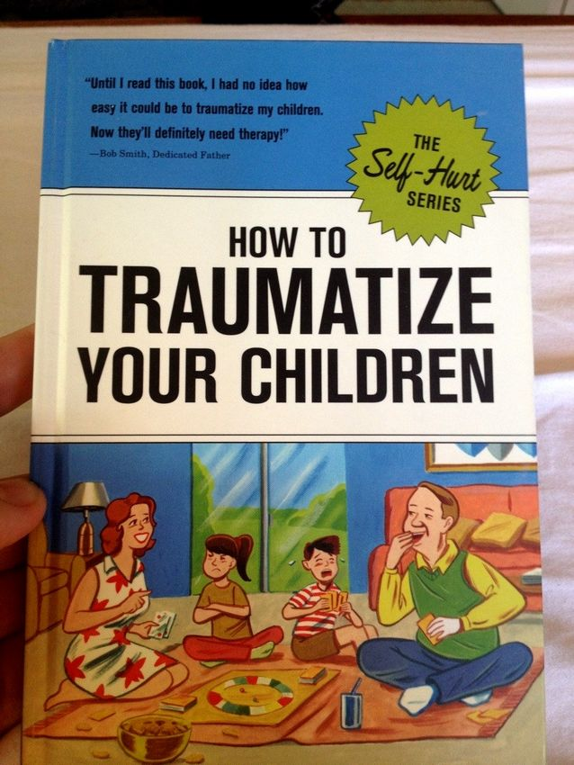 how to traumatize your children.jpg