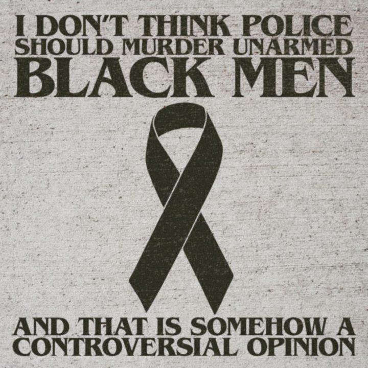 I don't think police should murder unarmed black men.jpg
