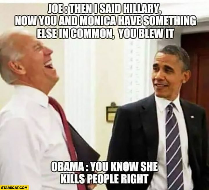 joe-then-i-said-hillary-now-you-have-something-else-in-common-you-blew-it-obama-you-know-she-kills-people-right