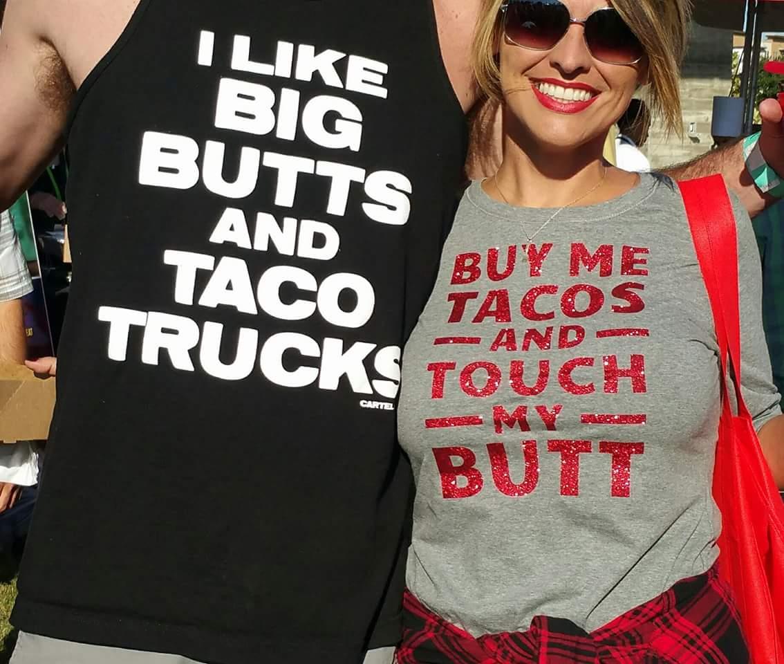 I like big butts and taco trucks.jpg