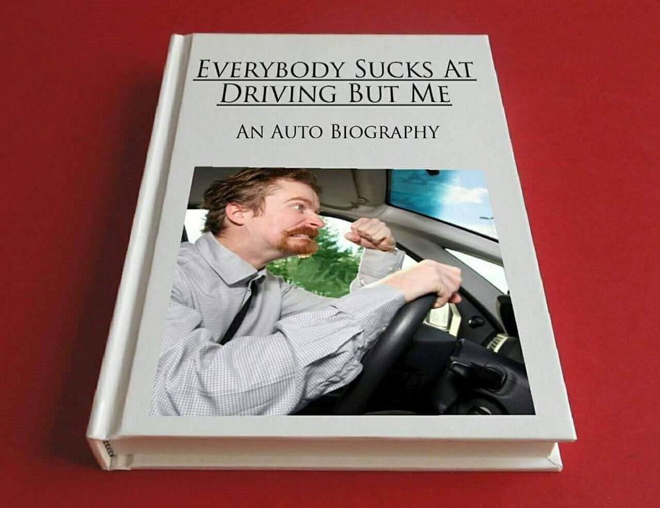 everybody sucks at driving but me.jpg