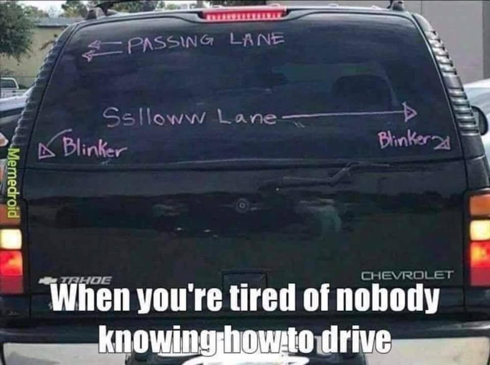 someone that doesn't know how to drive and is angry at everyone else.jpg