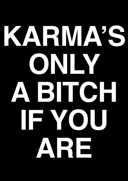 karmabitch Karma sayings Philosophy karma bitches