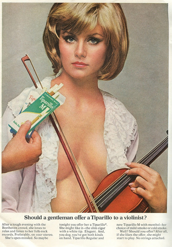 vintage sexist ads 402 Should a gentleman offer a Tiparillo to a violinist? Sexist not exactly safe for work cigarettes Advertisements