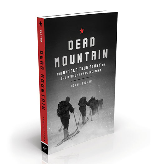 deadmountain Dead Mountain The Dyatlov Pass Incident Donnie Eichar Dead Mountain book