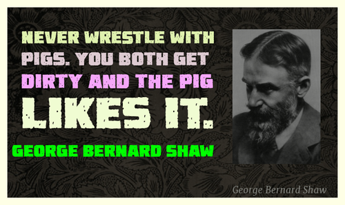 george bernard shaw quote 5 wrestling with pigs wisdom trolls trolling troll Quotes george bernard shaw