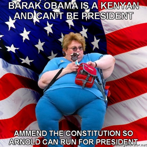 Asinine-America-BARAK-OBAMA-IS-A-KENYAN-AND-CANT-BE-PRESIDENT-AMMEND-THE-CONSTITUTION-SO-ARNOLD-CAN.jpg (313 KB)