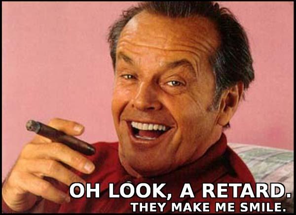 jack Retards make me smile Humor forum fodder