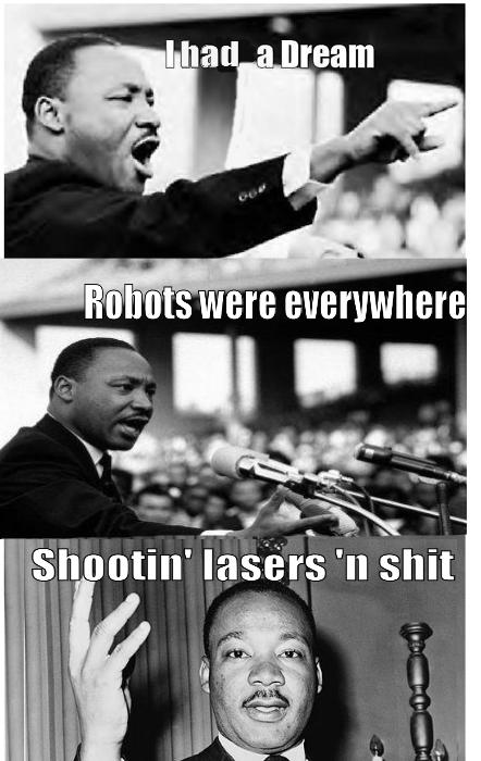 MLK I had a dream... robots mlk Humor