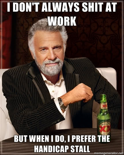 i dont always shit at work 3133 Shit at work Humor Forum Fodder