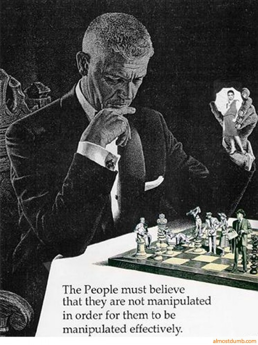 the people must believe that they are not manipulated in order for them to be manipulated effectively 525x700 Manipulation wtf Quotes Politics