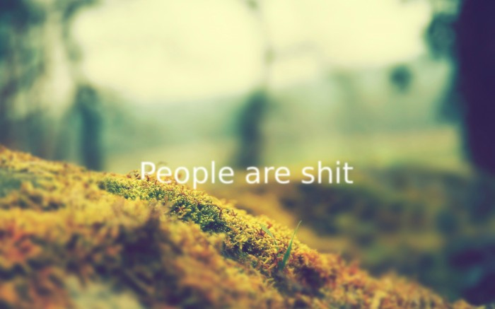 people-are-shit.jpg (338 KB)