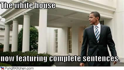 political pictures barack obama white house complete sentences Now featuring complete sentences Politics Humor