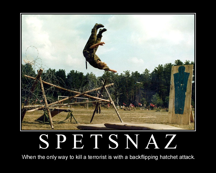 spetznaz Spetsnaz   When the only way to kill a terrorist is with a backflipping hatchet attack Motivational Posters Military Humor