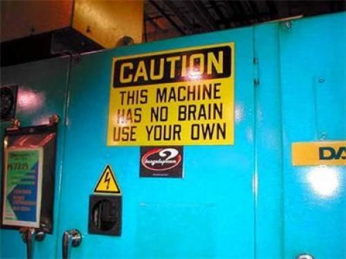 no20brain001kx2.thumbnail Caution   This machine has no brain, use your own wtf Dark Humor