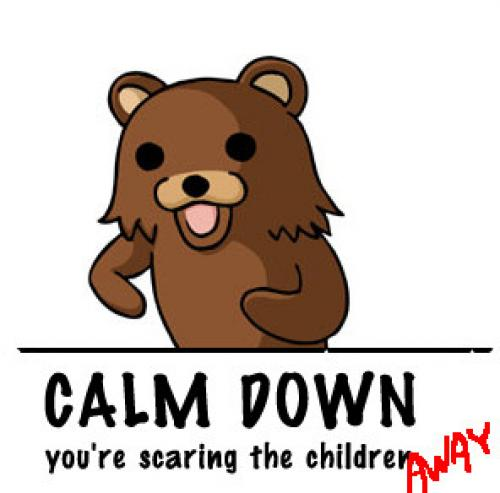 pedobear children away.thumbnail calm down, youre scaring the children away Dark Humor