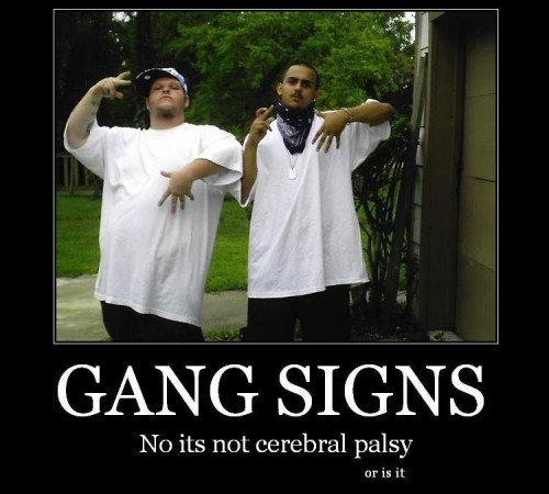 gang signs- no its not cerebral palsy - or is it