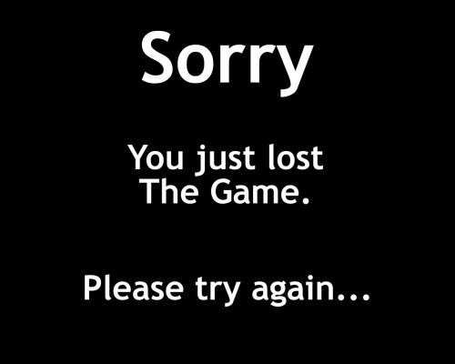 Sorry, You Just Lost The Game