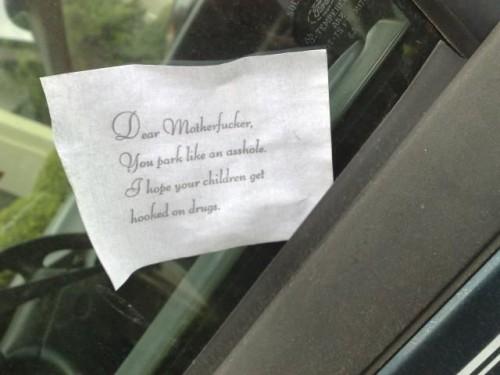dear motherfucker- you park like an asshole
