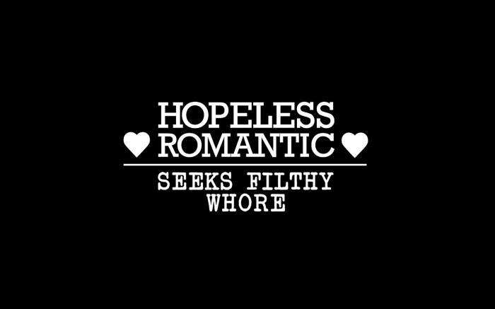 hopeless romantic seeks filthy whore