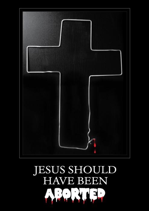 jesus should have been aborted