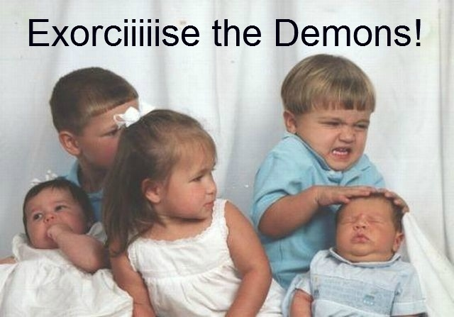exorcise the demons exorcise the demons wtf Religion Humor