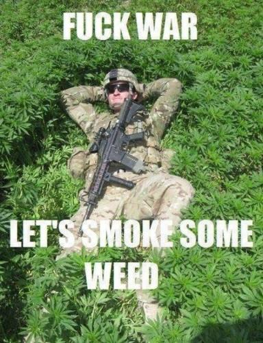 fuck war, let us smoke some weed
