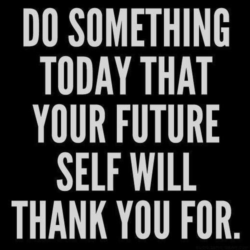 do something today that your future self will thank you for.jpg