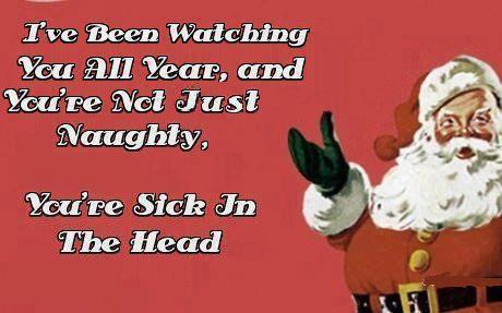 youre not just naughty youre sick in the head Youre not just naughty, youre sick in the head xmas Humor forum fodder