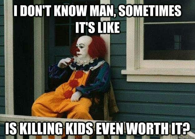 Killer clown deep thoughts Killer clown   deep thoughts Humor