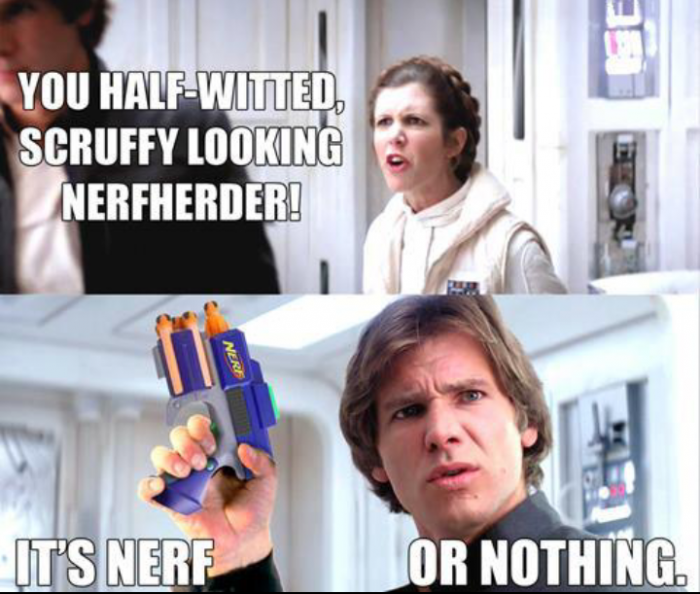 nerf or nothing 700x594 nerf or nothing star wars nerf Humor