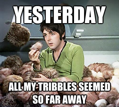yesterday all my tribbles seemed so far away yesterday   all my tribbles seemed so far away star trek Music Humor