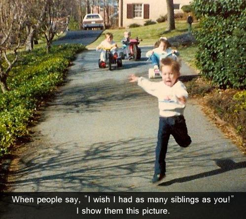 I wish I had as many siblings as you.jpg