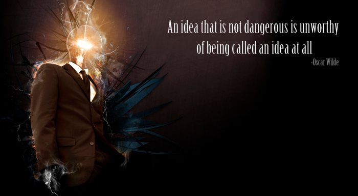 an idea that is not dangerous is unworthy of being called an idea at all.png