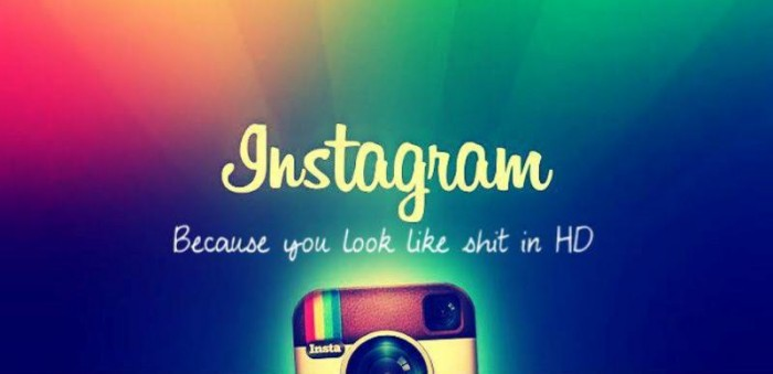 instagram - because you look like shit in HD.jpg