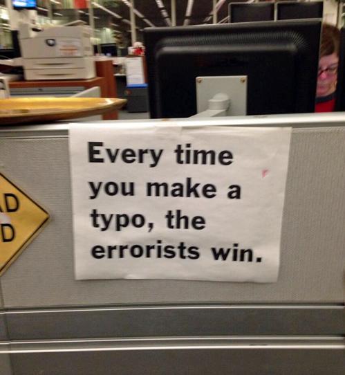 every time you make a typo, the errorist win.jpg