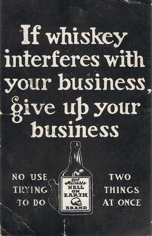 if whiskey interferes with yoru business, give up your business.jpg