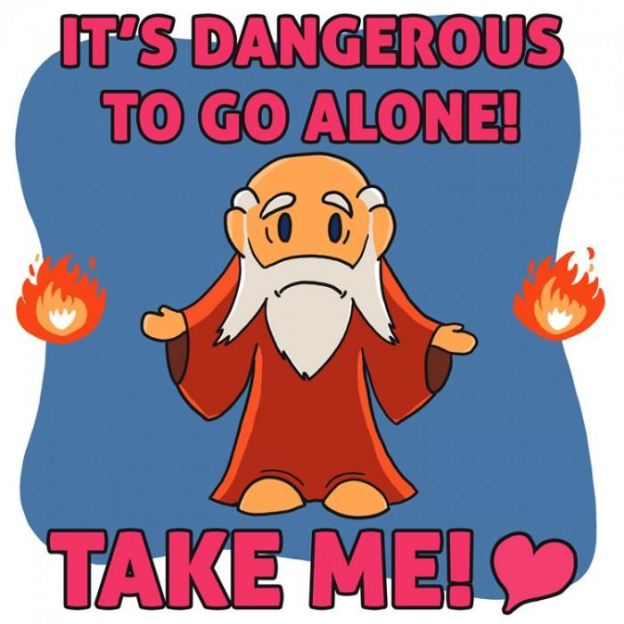 it's dangerous to go alone, take me.jpg