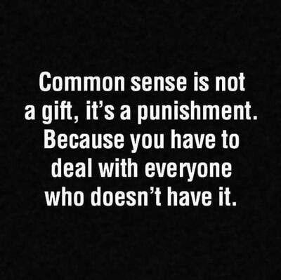 Common sense is a punishment.jpg