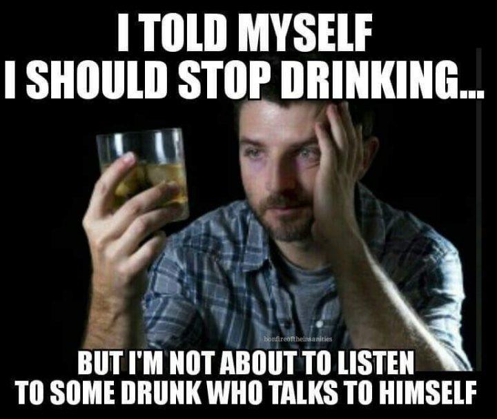 I told myself I should stop drinking.jpg